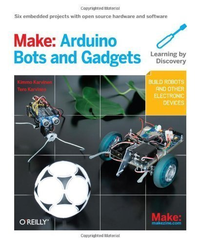 Make: Arduino Bots and Gadgets: Six Embedded Projects with Open Source Hardware and Software (Learning by Discovery) by Karvinen, Tero, Karvinen, Kimmo 1st (first) edition [Paperback(2011)]
