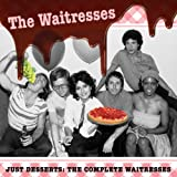 Songtexte von The Waitresses - Just Desserts: The Complete Waitresses