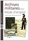 Archives militaires mode d'emploi de Sandrine Heiser,Nicolas Texier ( 11 octobre 2013 )