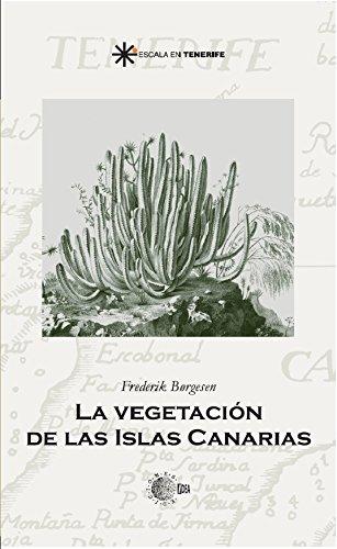 La vegetacion de las islas canarias (Escala en Tenerife) por Frederick Borgesen