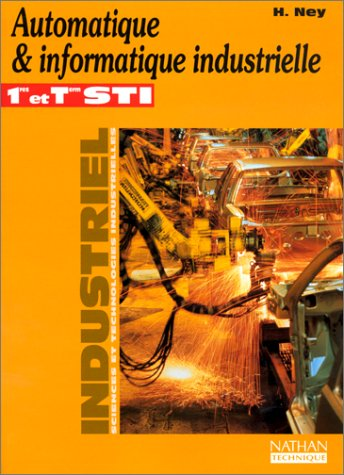 Automatique & informatique industrielle : 1res et term. STI, industriel, sciences et technologies industrielles