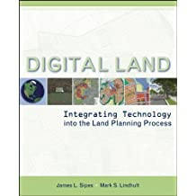 Digital Land: Integrating Technology into the Land Planning Process by James L. Sipes (2007-05-25)