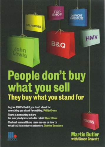 People Don't Buy What You Sell - They Buy What You Stand For. Martin Butler with Simon Gravatt