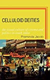 Celluloid Deities: The Visual Culture of Cinema and Politics in South India