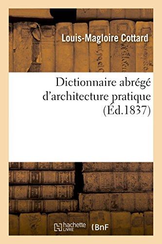 Dictionnaire abrégé d'architecture pratique: à l'usage des écoles primaires supérieures et des classes d'adultes par Louis-Magloire Cottard
