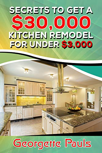 Secrets to Get a $30,000 Kitchen Remodel For Under $3,000 (English Edition)