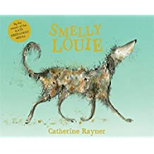 Smelly Louie by Catherine Rayner (2015-07-02)