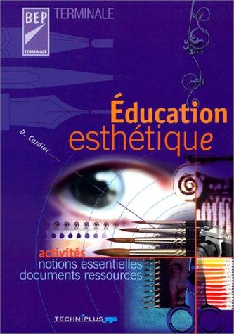 Education esthétique BEP/Terminale. Activités, notions essentielles, documents ressources par D Cordier