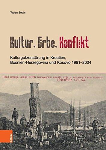 Kultur, Erbe, Konflikt: Kulturgutzerstörung in Kroatien, Bosnien-Herzegovina und Kosovo 1991–2004