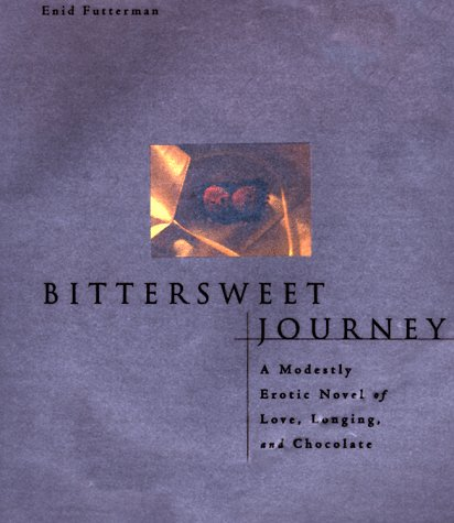 Bittersweet Journey: A Modestly Erotic Novel of Love,Longing,And Chocolate