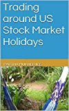 Trading around US Stock Market Holidays (English Edition)