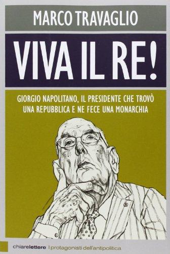 Viva il re! Giorgio Napolitano, il presidente che trov una repubblica e ne fece una monarchia