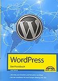 WordPress - Das Praxisbuch Schritt für Schritt installieren, konfigurieren, Waren verkaufen, Bloggen und vieles mehr