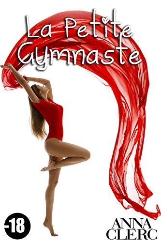 La Petite Gymnaste (-18): (Nouvelle Érotique Adulte, Séduction, Soumission, Chantage, Première Fois)