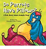 [( Do Parrots Have Pillows?: A Book about Where Animals Sleep )] [by: Michael Dahl] [Jan-2003]