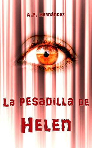 La pesadilla de Helen (Secuestrada): Una novela cargada de intriga, suspense y misterio por A.P. Hernández