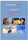 Telecharger Livres Comment aider son enfant a parler couramment ANGLAIS La methode pour creer une famille bilingue Francais Anglais (PDF,EPUB,MOBI) gratuits en Francaise