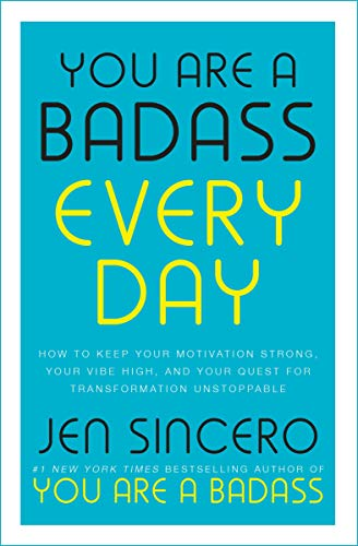 You Are a Badass Every Day: How to Keep Your Motivation Strong, Your Vibe High, and Your Quest for Transformation Unstoppable: The little gift book that will change your life! (English Edition)