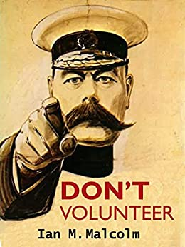 DON'T VOLUNTEER: World War One biography (English Edition) di [Malcolm, Ian M.]