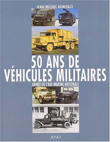 50 ans de véhicules militaires. Armée de l'air, Marine nationale par Jean-Michel Boniface