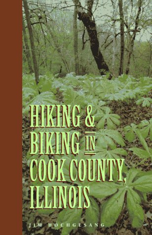 Hiking & Biking in Cook County, Illinois (Third in a Series of Chicagoland Hiking and Biking Guidebooks) por Jim Hochgesang