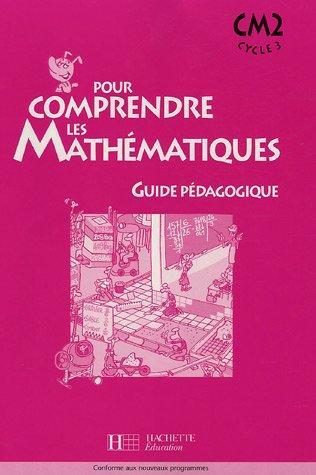 Pour comprendre les mathématiques CM2 : Guide pédagogique