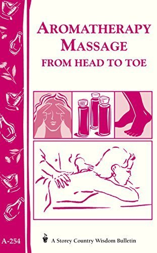 Aromatherapy Massage from Head to Toe: Storey's Country Wisdom Bulletin A-254 (Storey Country Wisdom Bulletin) by Storey Publishing (2000) Paperback