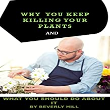 Why You Keep Killing Your Plants And What You Should Do About It (English Edition)