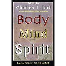 Body Mind Spirit: Exploring the Parapsychology of Spirituality