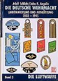 Die Deutsche Wehrmacht - Uniformen und Ausrüstung 1933-1943: Die deutsche Wehrmacht - Uniformierung und Ausrüstung 1933-1945, Band 3:  Die Luftwaffe