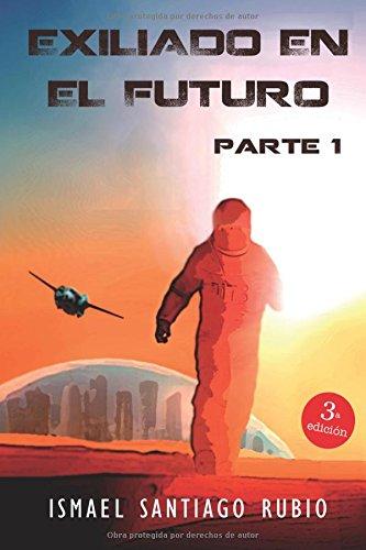 Exiliado en el futuro: Volume 1 por Ismael Santiago Rubio