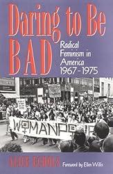 Daring to be Bad: Radical Feminism in America, 1967-75 (American Culture) by Alice Echols (1989-12-01)
