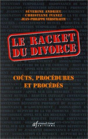 Le Racket du divorce par Séverine Andrieu, Christiane Ivanez, Jean-Philippe Verstraete