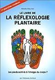 Le Livre de la réflexologie plantaire - Les pieds sont-ils à l'image du corps ?