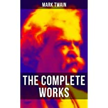 The Complete Works of Mark Twain: Novels, Short Stories, Essays, Satires, Travel Writings, Non-Fiction, Letters, Speeches & Autobiography (English Edition)