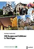 100 Burgen und Schlösser in Thüringen (Thüringen Bibliothek) - Mirko Krüger