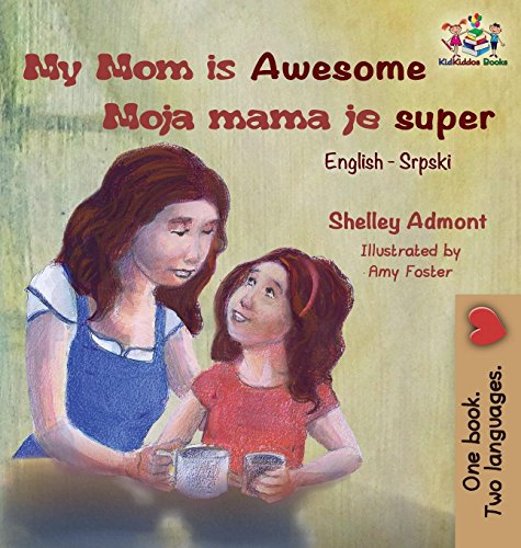 My Mom is Awesome (English Serbian children's book): Serbian book for kids (English Serbian Bilingual Collection)
