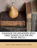 Anastase Ou Memoires D'Un Grec Ecrits a la Fin Du Xviiie Siecle...