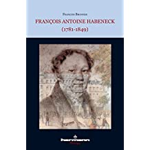 François Antoine Habeneck (1781-1849): Biographie