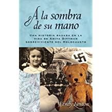 A la Sombra de su Mano: Una Historia Basada en la Vida de Anita Dittman Sobreviviente del Holocausto (Daughters of the Faith)
