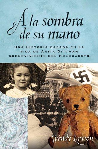 A la Sombra de su Mano: Una Historia Basada en la Vida de Anita Dittman Sobreviviente del Holocausto (Daughters of the Faith)