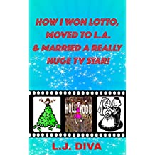 How I Won Lotto, Moved To L.A. & Married A Really Huge TV Star! (English Edition)