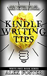 Kindle Writing Tips: Book Writing Tips and Tricks for Indie Authors. Write Free Book Series