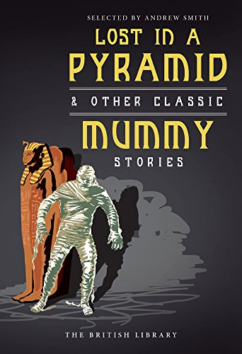 Lost in a Pyramid: And Other Classic Mummy Stories di Andrew Smith