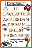 111 Geschäfte in Amsterdam, die man gesehen haben muss: Reiseführer - Henriette Klautz