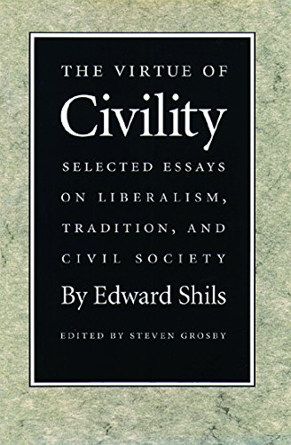 Virtue of Civility: Selected Essays on Liberalism, Tradition, & Civil Society: Selected Essays on Liberalism, Tradition, and Civil Society por Edward Shils