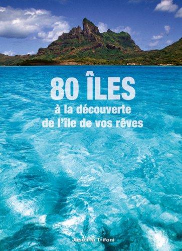 80 îles : A la découverte de l'île de vos rêves