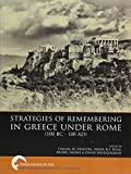 Strategies of Remembering in Greece under Rome (100 BC - 100 AD) (Publications of the Netherlands Institute at Athens, B