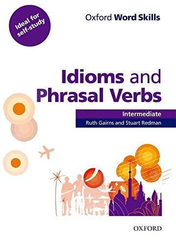 Oxford Word Skills: Intermediate: Idioms and Phrasal Verbs Student Book with Key: Learn and practise English vocabulary by Ruth Gairns (2011-01-13)