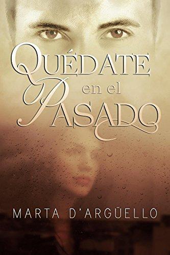Quédate en el pasado por Marta DŽArguello